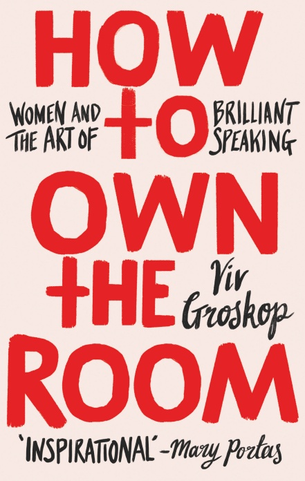 How to own the room - Women and the art of brilliant speaking - Logos Pathos Ethos